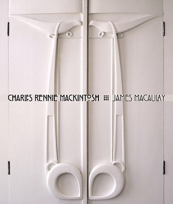 Charles Rennie Mackintosh By MacAulay, James/ Fiennes, Mark (PHT)